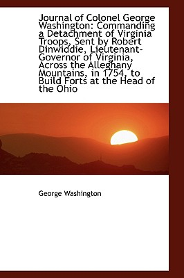 Journal of Colonel George Washington: Commanding a Detachment of Virginia Troops, Sent by Robert Din - Washington, George