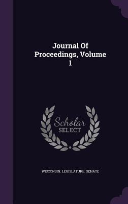 Journal of Proceedings, Volume 1 - Wisconsin Legislature Senate