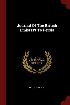Journal of the British Embassy to Persia - Price, William