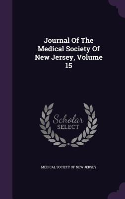 Journal of the Medical Society of New Jersey, Volume 15 - Medical Society of New Jersey (Creator)