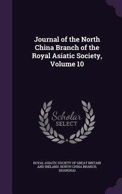 Journal of the North China Branch of the Royal Asiatic Society, Volume 10 - Royal Asiatic Society of Great Britain a (Creator)