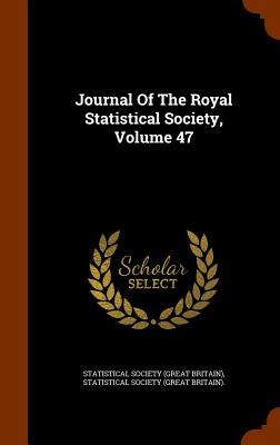 Journal of the Royal Statistical Society, Volume 47 - Statistical Society (Great Britain) (Creator)