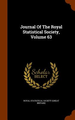 Journal of the Royal Statistical Society, Volume 63 - Royal Statistical Society (Great Britain (Creator)