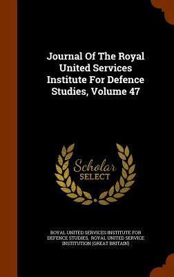 Journal of the Royal United Services Institute for Defence Studies, Volume 47 - Royal United Services Institute for Defe (Creator)