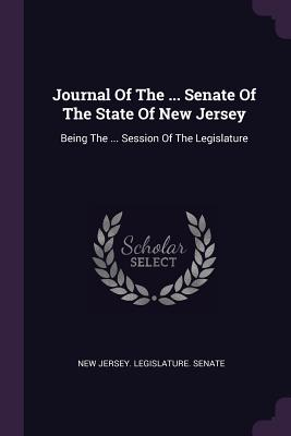 Journal of the ... Senate of the State of New Jersey: Being the ... Session of the Legislature - New Jersey Legislature Senate (Creator)