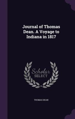 Journal of Thomas Dean. a Voyage to Indiana in 1817 - Dean, Thomas