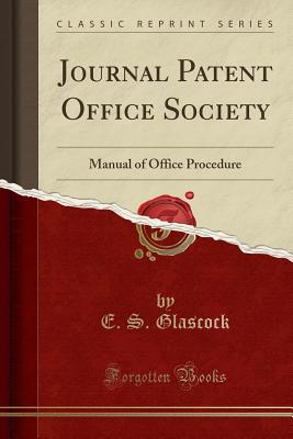 Journal Patent Office Society: Manual of Office Procedure (Classic Reprint) - Glascock, Eustace Straughn