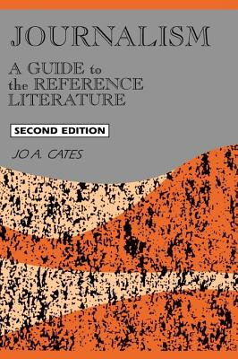 Journalism: A Guide to the Reference Literature, 2nd Edition - Cates, Jo A
