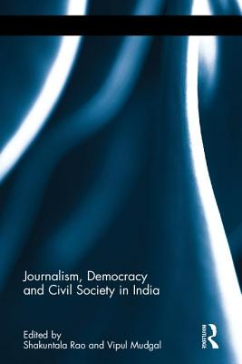 Journalism, Democracy and Civil Society in India - Rao, Shakuntala (Editor), and Mudgal, Vipul (Editor)