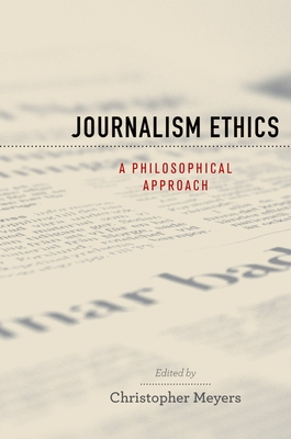 Journalism Ethics: A Philosophical Approach - Meyers, Christopher (Editor)