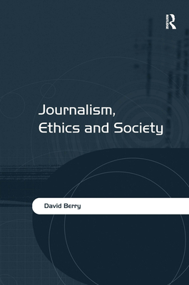 Journalism, Ethics and Society - Berry, David, Dr.