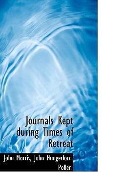 Journals Kept During Times of Retreat - Morris, John, and Pollen, John Hungerford