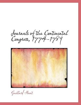 Journals of the Continental Congress, 1774-1789 - Hunt, Gaillard