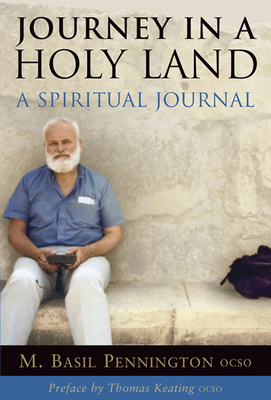 Journey in a Holy Land: A Spiritual Journal - Pennington, M Basil, Father, Ocso, and Keating, Thomas, Father, Ocso (Preface by)