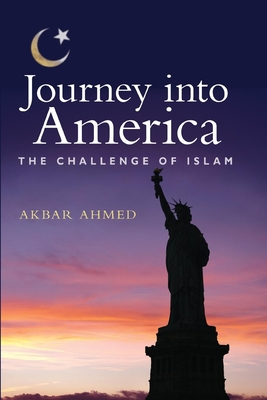 Journey Into America: The Challenge of Islam - Ahmed, Akbar