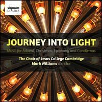 Journey Into Light: Music for Advent, Christmas, Epiphany and Candlemas - Alasdair Austin (treble); Alexander Beetschen (baritone); Edward Leach (tenor); Emma Walton (soprano); Frances Burn (alto);...