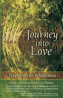 Journey Into Love: Ten Steps to Wholeness - Comstock, Kani, and Thame, Marisa