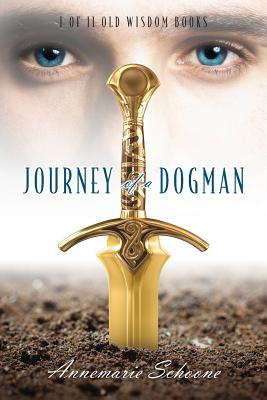 Journey of a Dogman: I of II Old Wisdom Books - Schoone, Annemarie