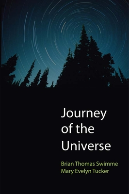 Journey of the Universe - Swimme, Brian Thomas, and Tucker, Mary Evelyn, Professor