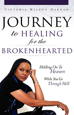 Journey to Healing for the Brokenhearted - Darrah, Victoria Wilson