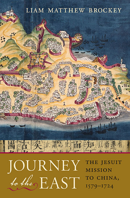 Journey to the East: The Jesuit Mission to China, 1579-1724 - Brockey, Liam Matthew
