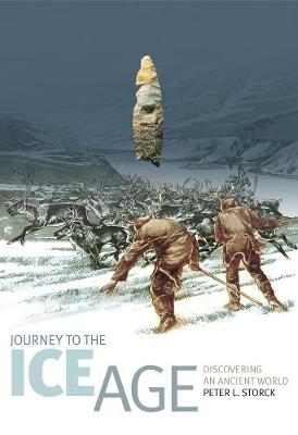 Journey to the Ice Age: Discovering an Ancient World - Storck, Peter L