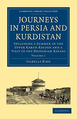 Journeys in Persia and Kurdistan: Volume 1: Including a Summer in the Upper Karun Region and a Visit to the Nestorian Rayahs - Bird, Isabella Lucy