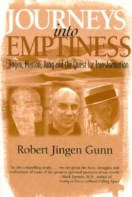 Journeys Into Emptiness: Dogen, Merton, Jung and the Quest for Transformation - Gunn, Robert Jingen
