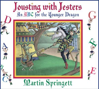 Jousting with Jesters: An ABC for the Younger Dragon - Springett, Martin