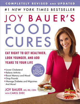 Joy Bauer's Food Cures: Eat Right to Get Healthier, Look Younger, and Add Years to Your Life - Bauer, Joy, M.S., R.D., and Svec, Carol