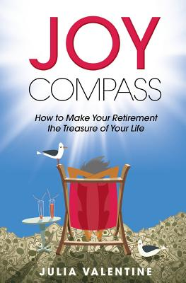 Joy Compass: How to Make Your Retirement the Treasure of Your Life - Valentine, Julia