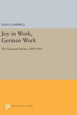 Joy in Work, German Work: The National Debate, 1800-1945 - Campbell, Joan