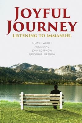 Joyful Journey: Listening to Immanuel - Kang, Anna, and Loppnow, John, and Loppnow, Sungshim