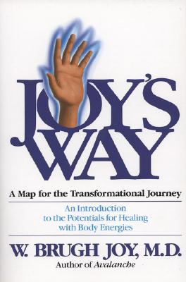 Joy's Way: A Map for the Transformational Journey: An Introduction to the Potentials for Healing with Body Energies - Joy, W Brugh, M.D.