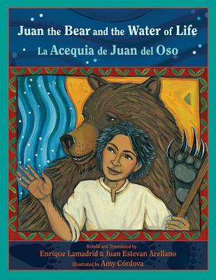 Juan the Bear and the Water of Life: La Acequia de Juan del Oso - Lamadrid, Enrique R