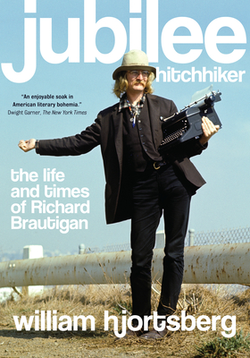 Jubilee Hitchhiker: The Life and Times of Richard Brautigan - Hjortsberg, William