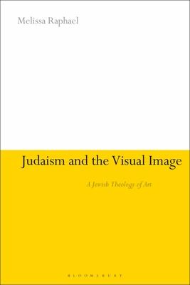 Judaism and the Visual Image: A Jewish Theology of Art - Raphael, Melissa