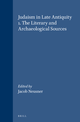 Judaism in Late Antiquity: The Literary and Archaeological Sources - Neusner, Jacob, Professor, PH.D. (Editor)