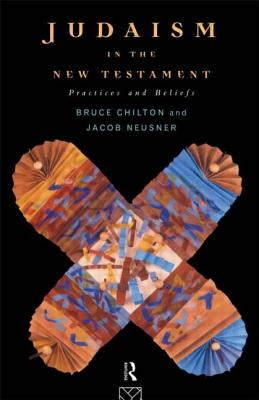 Judaism in the New Testament - Chilton, Bruce, and Neusner, Jacob