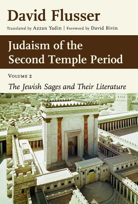 Judaism of the Second Temple Period, Volume 2: The Jewish Sages and Their Literature - Flusser, David, and Yadin, Azzan (Translated by)