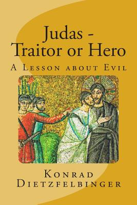 Judas - Traitor or Hero: A Lesson about Evil - Horn, Herbert (Translated by), and Dietzfelbinger, Konrad