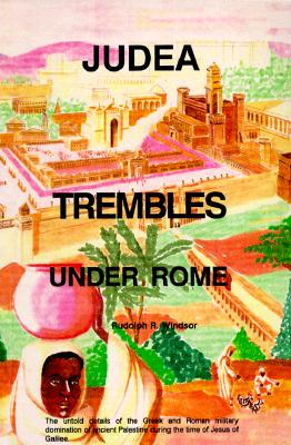 Judea Trembles Under Rome: The Untold Details of the Greek and Roman Military Domination of Ancient Palestine During the Time of Jesus of Galilee. - Cwens, Edwina, and Windsor, Rudolph R, and Guyton, Mary L (Adapted by)