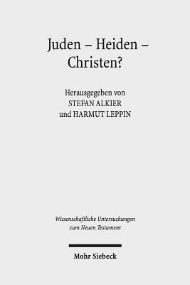 Juden - Heiden - Christen?: Religiose Inklusionen Und Exklusionen Im Romischen Kleinasien Bis Decius - Alkier, Stefan (Editor), and Leppin, Hartmut (Editor)