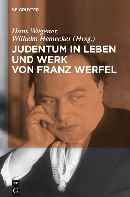 Judentum in Leben Und Werk Von Franz Werfel - Wagener, Hans (Editor), and Hemecker, Wilhelm (Editor)