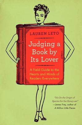 Judging a Book by Its Lover: A Field Guide to the Hearts and Minds of Readers Everywhere - Leto, Lauren