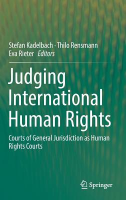 Judging International Human Rights: Courts of General Jurisdiction as Human Rights Courts - Kadelbach, Stefan (Editor), and Rensmann, Thilo (Editor), and Rieter, Eva (Editor)