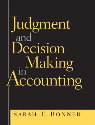 Judgment and Decision Making in Accounting - Bonner, Sarah E