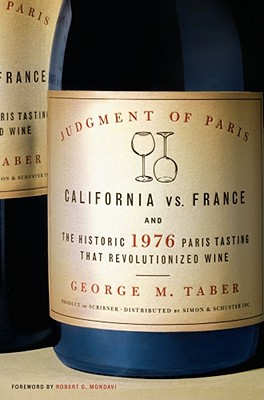 Judgment of Paris: California Vs. France and the Historic 1976 Paris Tasting That Revolutionized Wine - Taber, George M