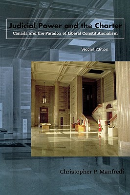 Judicial Power and the Charter: Canada and the Paradox of Liberal Constitutionalism - Manfredi, Christopher P