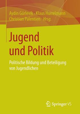 Jugend Und Politik: Politische Bildung Und Beteiligung Von Jugendlichen - Gurlevik, Aydin (Editor)